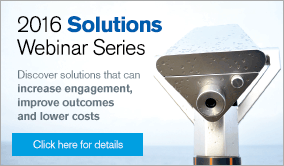 2016 Solutions Webinar Series. Discover solutions that can increase engagement, improve outcomes and lower costs. Click here for details.